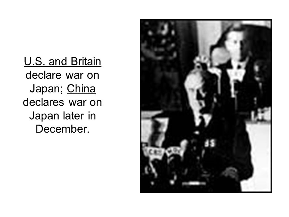 U.S. and Britain declare war on Japan; China declares war on Japan later in December.