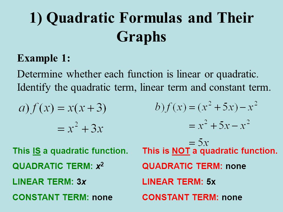 1) Quadratic Formulas and Their Graphs Example 1: Determine whether each function is linear or quadratic.