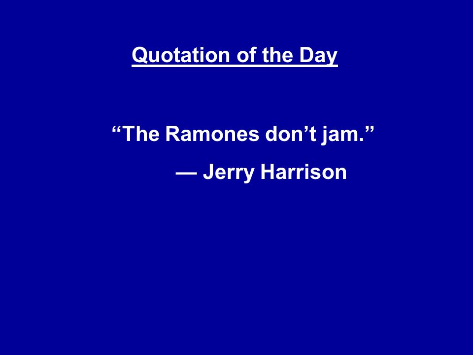 """Quotation Of The Day """"The Ramones Don't Jam"""" Jerry Harrison Extraordinary Quotation Of The Day"""