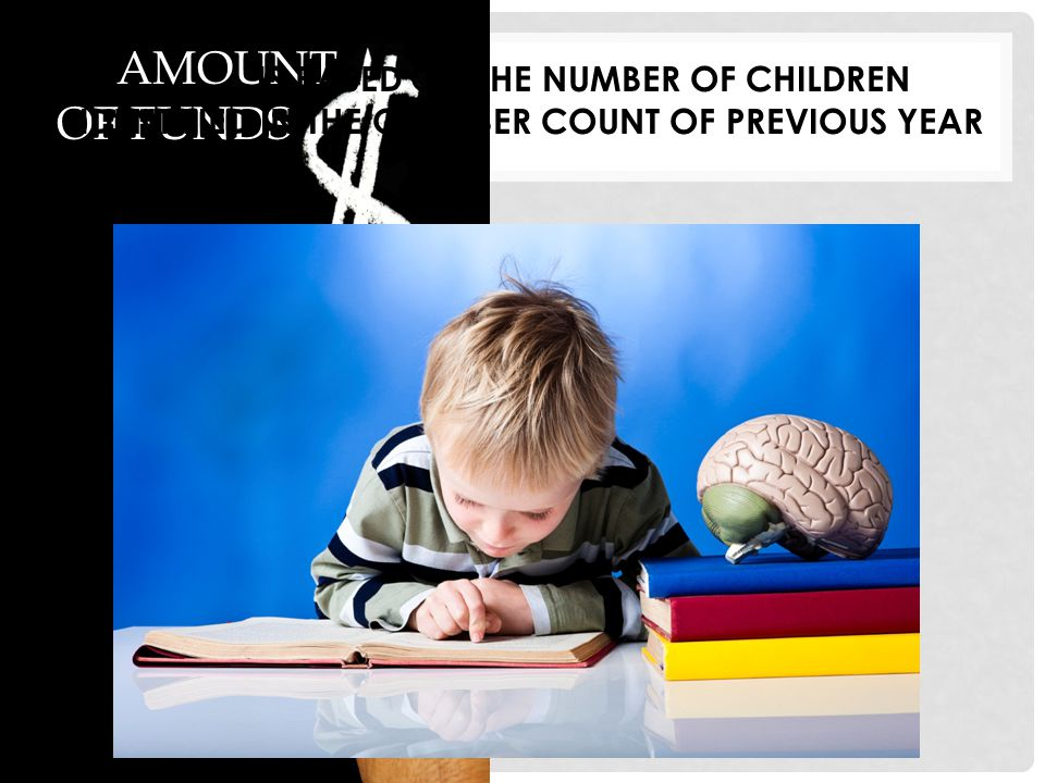 AMOUNT OF FUNDS IS BASED ON THE NUMBER OF CHILDREN IDENTIFIED IN THE OCTOBER COUNT OF PREVIOUS YEAR