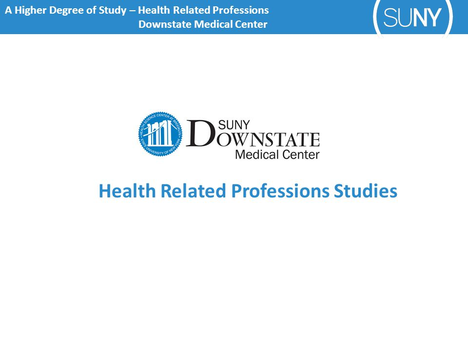 A Higher Degree of Study – Health Related Professions Downstate Medical Center Health Related Professions Studies