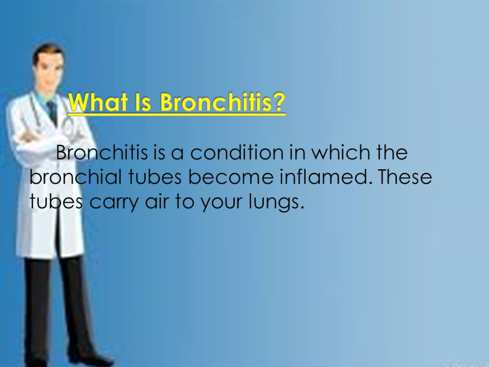 Bronchitis is a condition in which the bronchial tubes become inflamed.