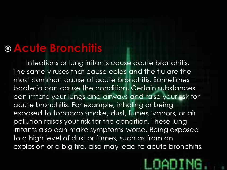  Acute Bronchitis Infections or lung irritants cause acute bronchitis.