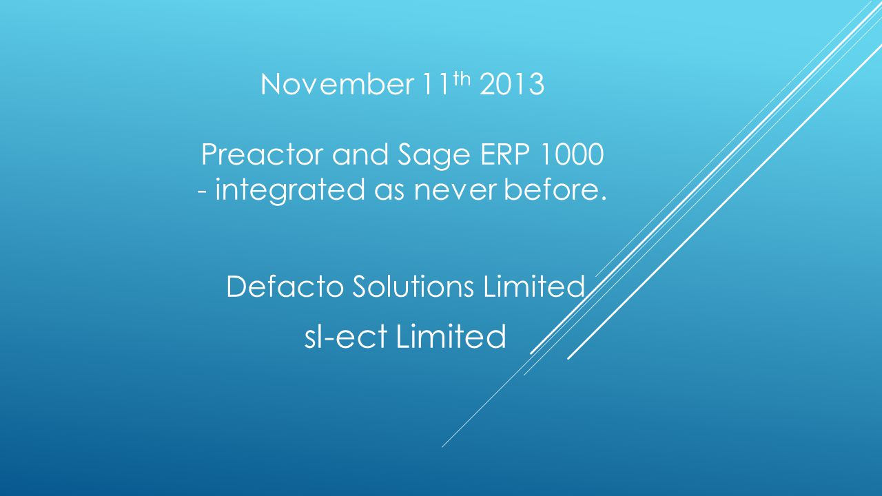 November 11 th 2013 Preactor and Sage ERP integrated as never before.