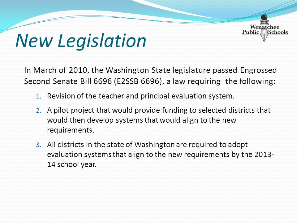 New Legislation In March of 2010, the Washington State legislature passed Engrossed Second Senate Bill 6696 (E2SSB 6696), a law requiring the following: 1.