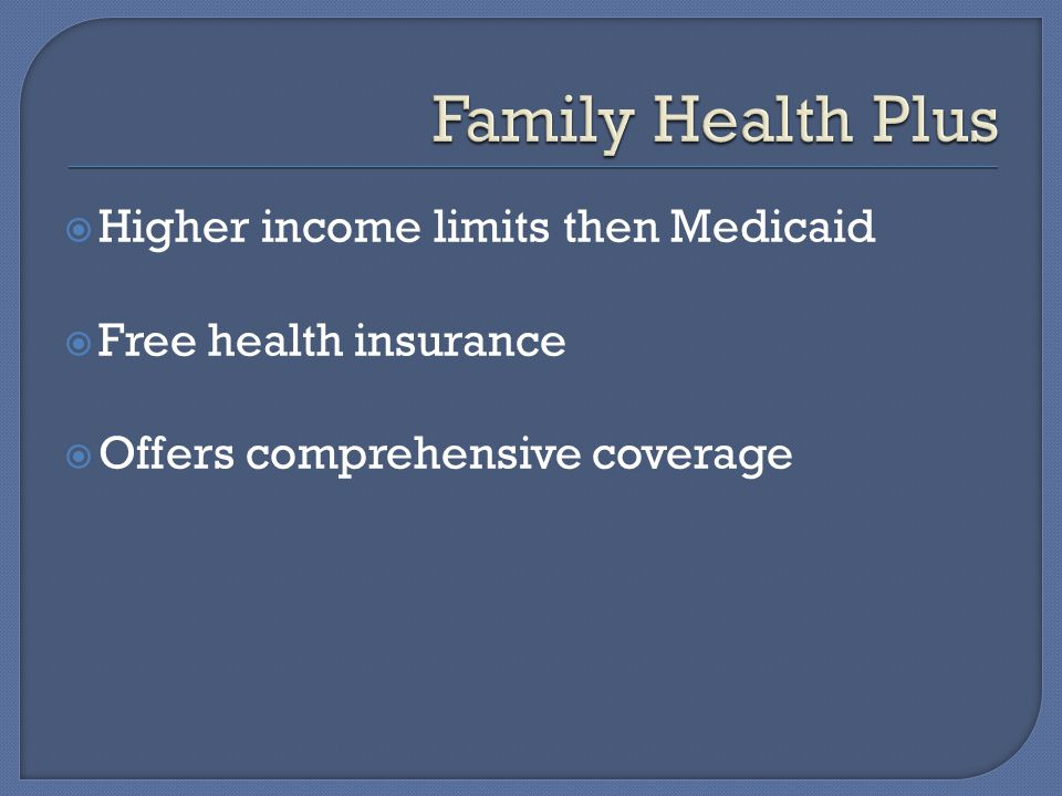  Higher income limits then Medicaid  Free health insurance  Offers comprehensive coverage