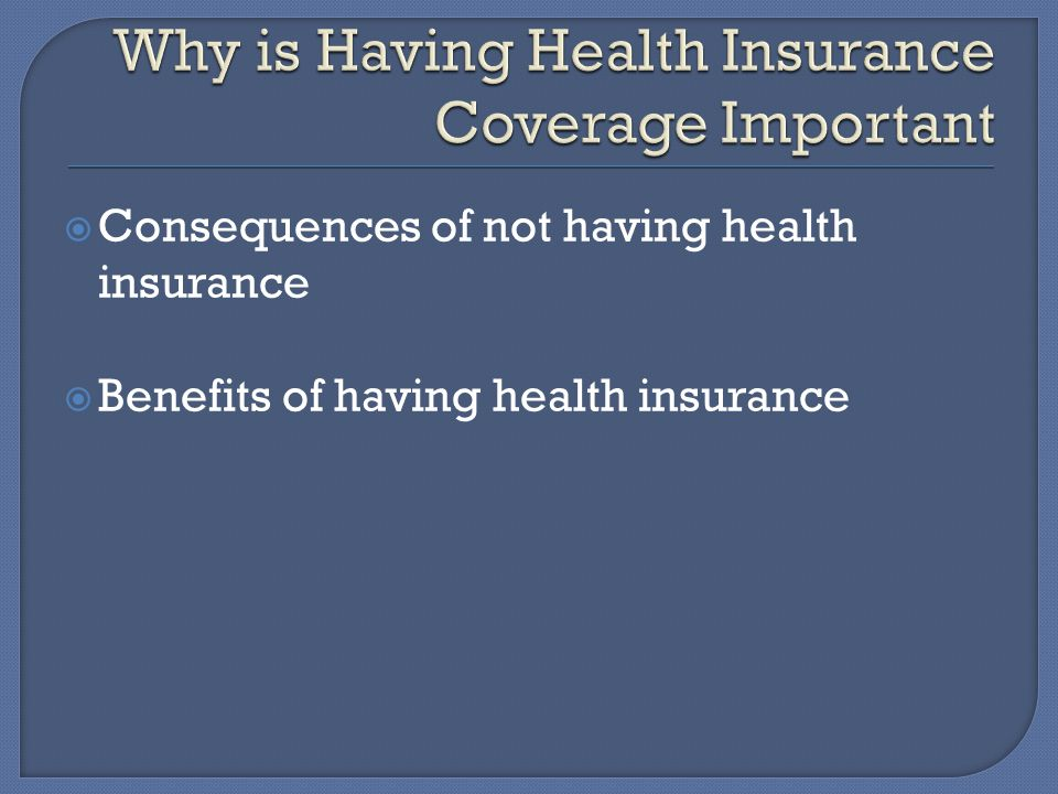  Consequences of not having health insurance  Benefits of having health insurance