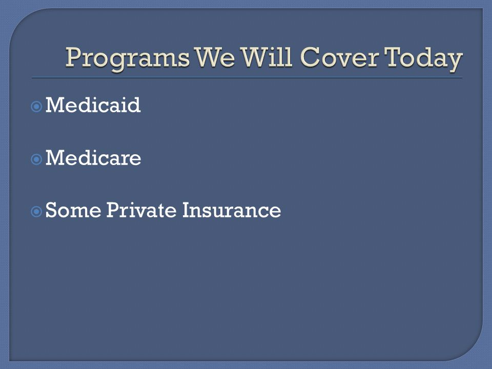  Medicaid  Medicare  Some Private Insurance