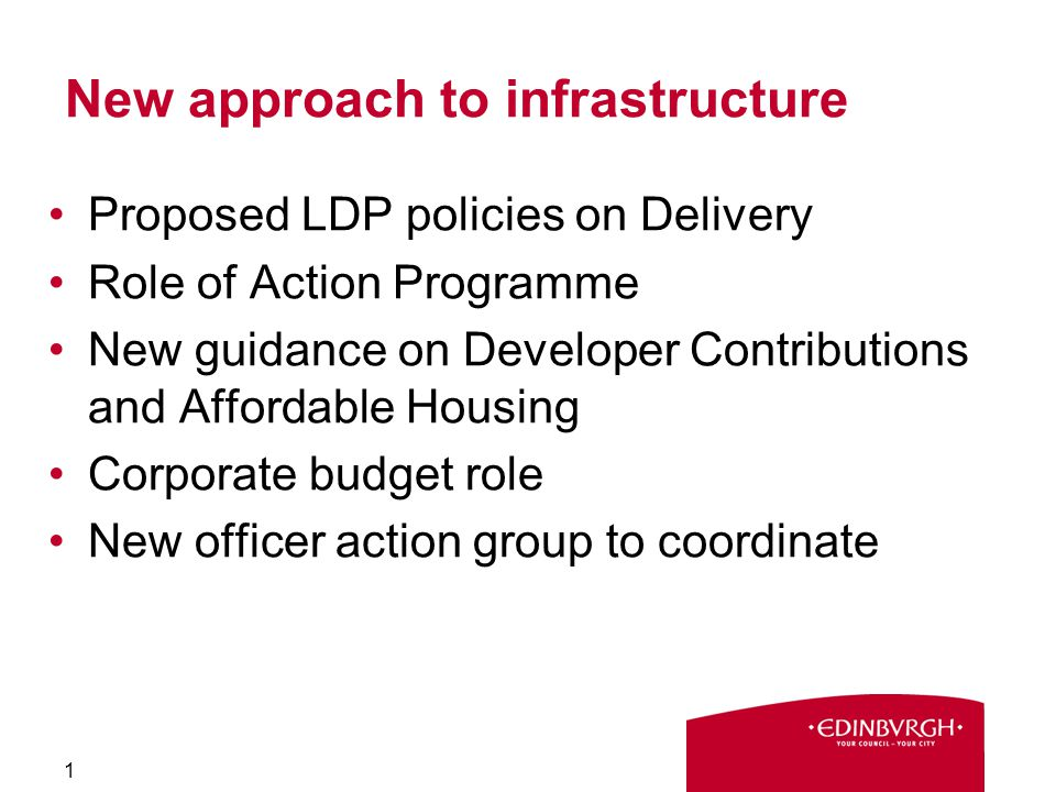 New approach to infrastructure Proposed LDP policies on Delivery Role of Action Programme New guidance on Developer Contributions and Affordable Housing Corporate budget role New officer action group to coordinate 1