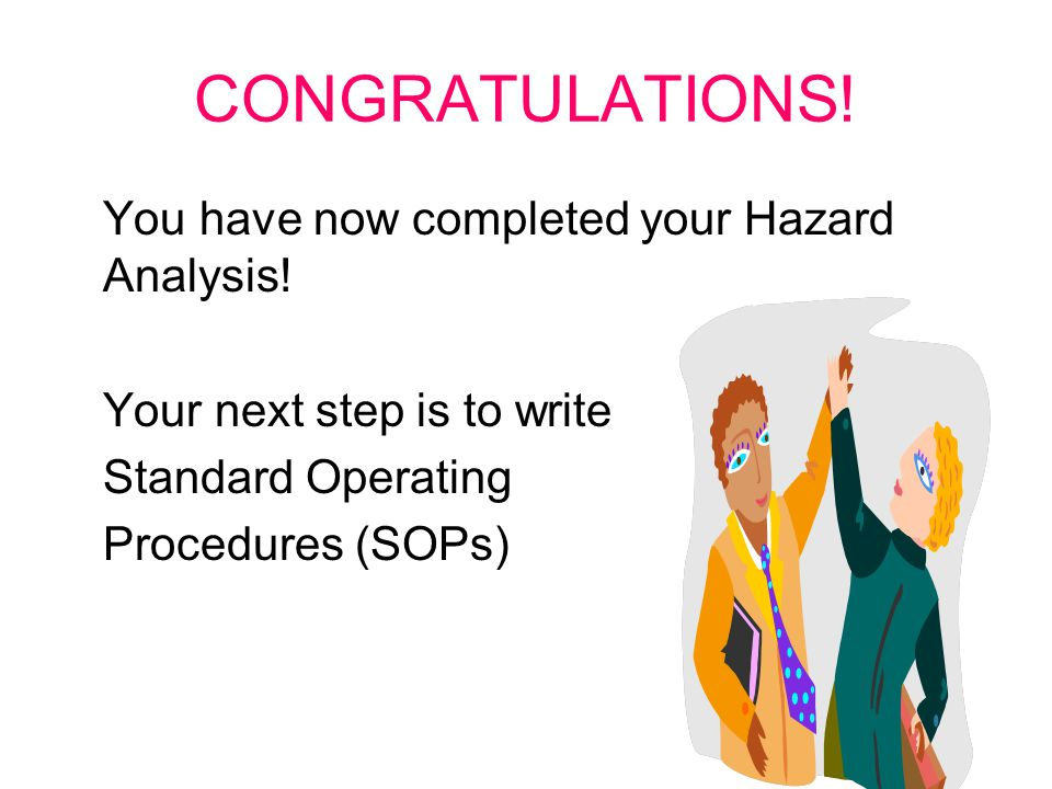CONGRATULATIONS. You have now completed your Hazard Analysis.