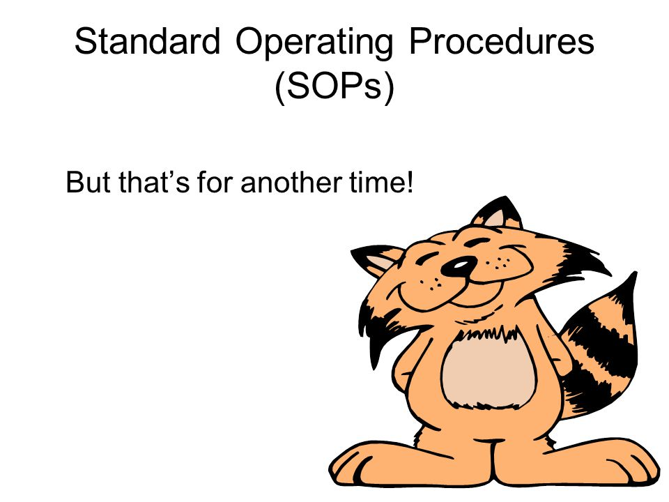 Standard Operating Procedures (SOPs) But that's for another time!