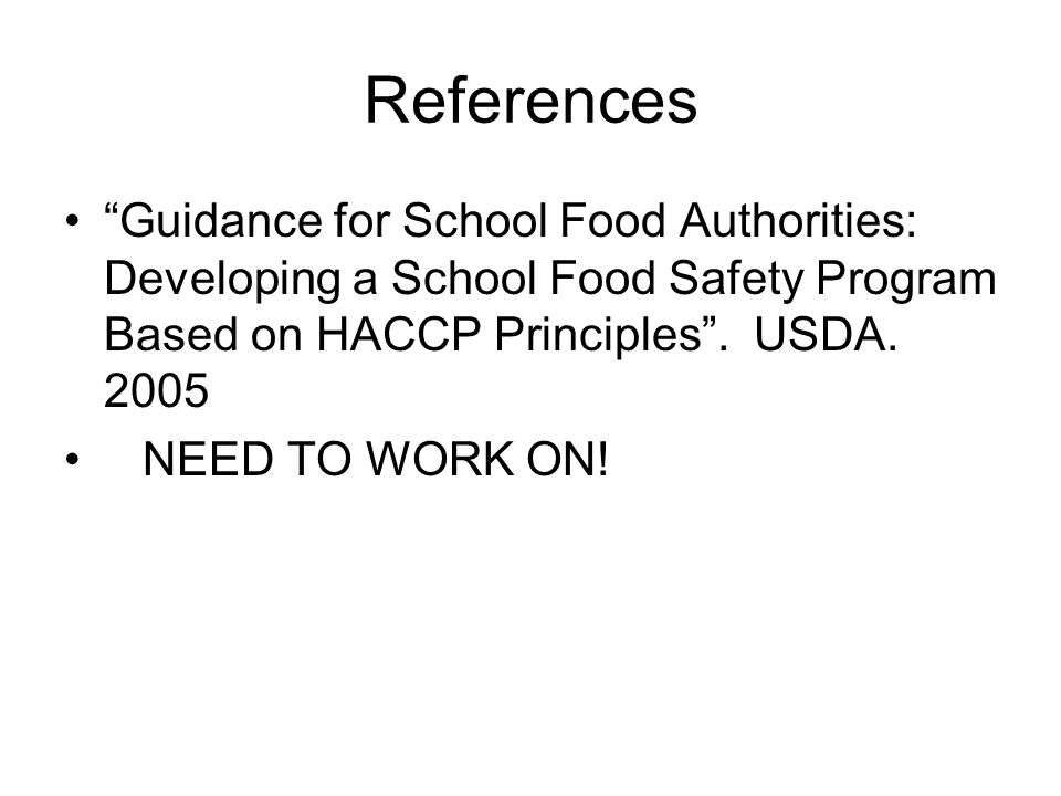 References Guidance for School Food Authorities: Developing a School Food Safety Program Based on HACCP Principles .