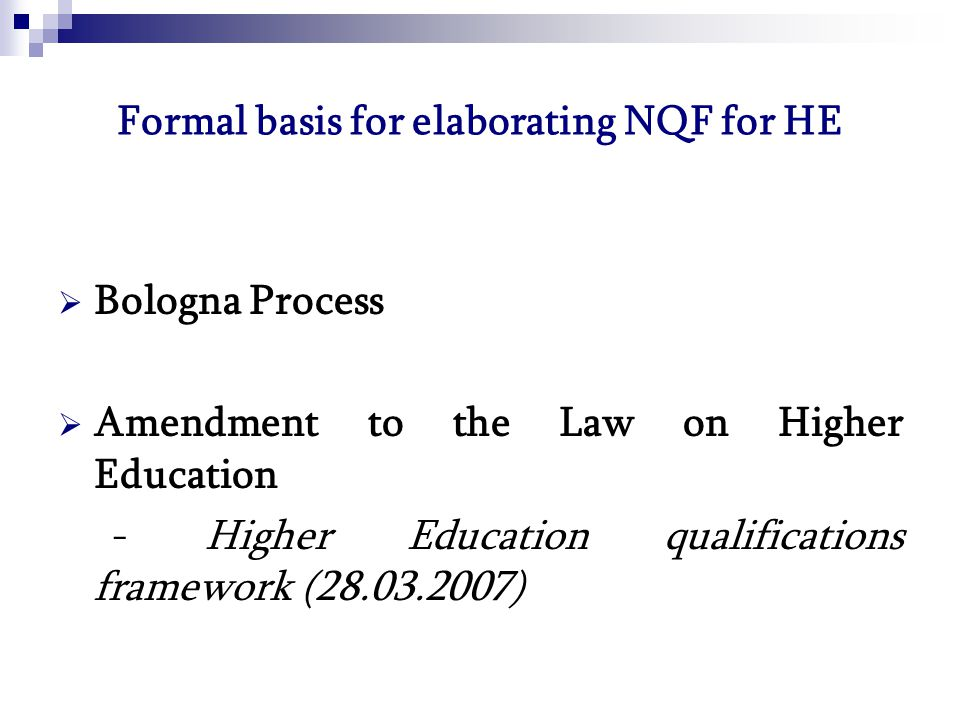 Formal basis for elaborating NQF for HE  Bologna Process  Amendment to the Law on Higher Education - Higher Education qualifications framework ( )