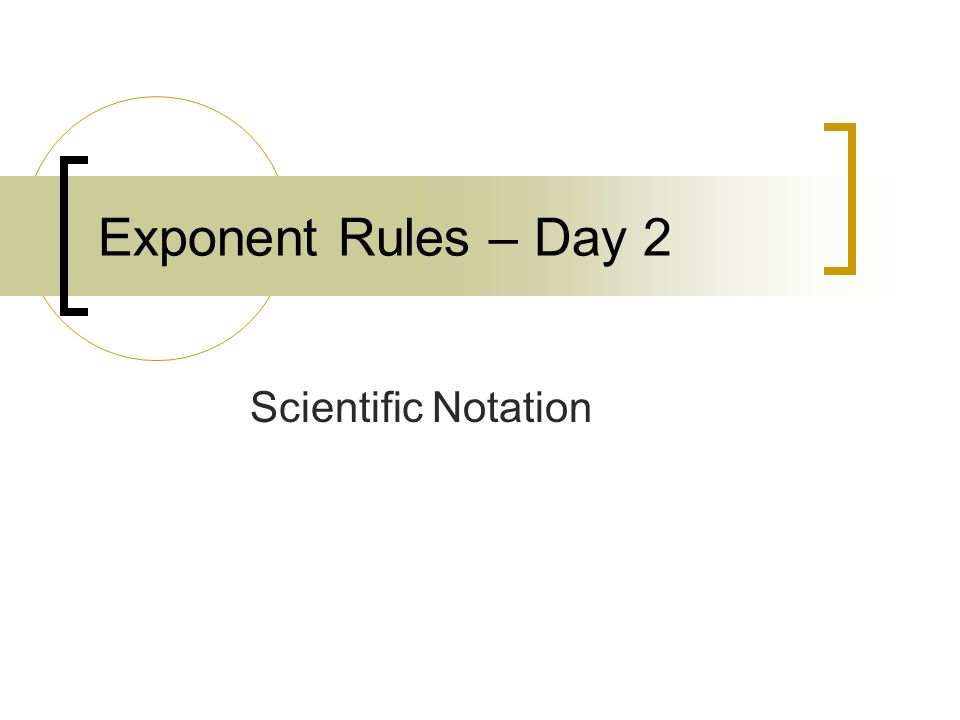 Exponent Rules – Day 2 Scientific Notation