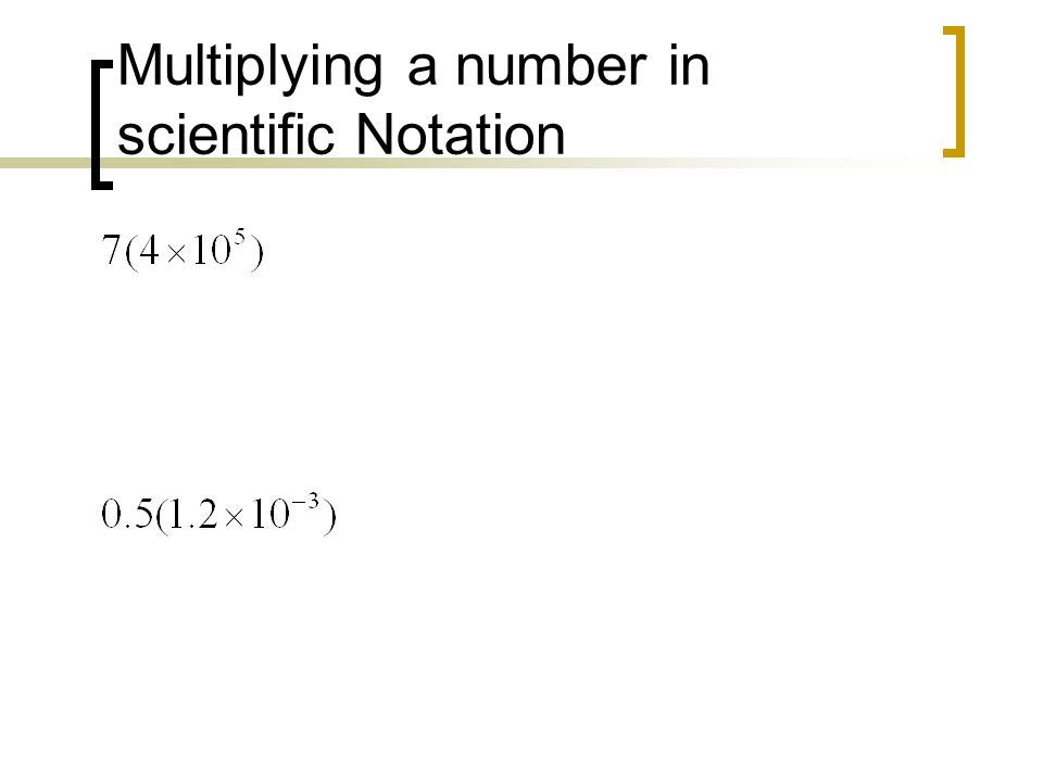 Multiplying a number in scientific Notation