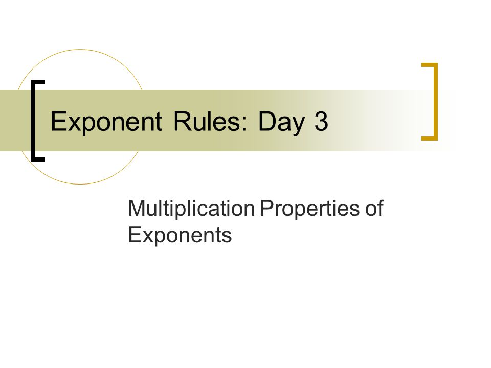 Exponent Rules: Day 3 Multiplication Properties of Exponents