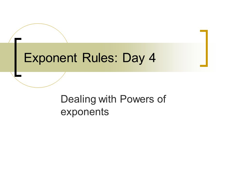Exponent Rules: Day 4 Dealing with Powers of exponents