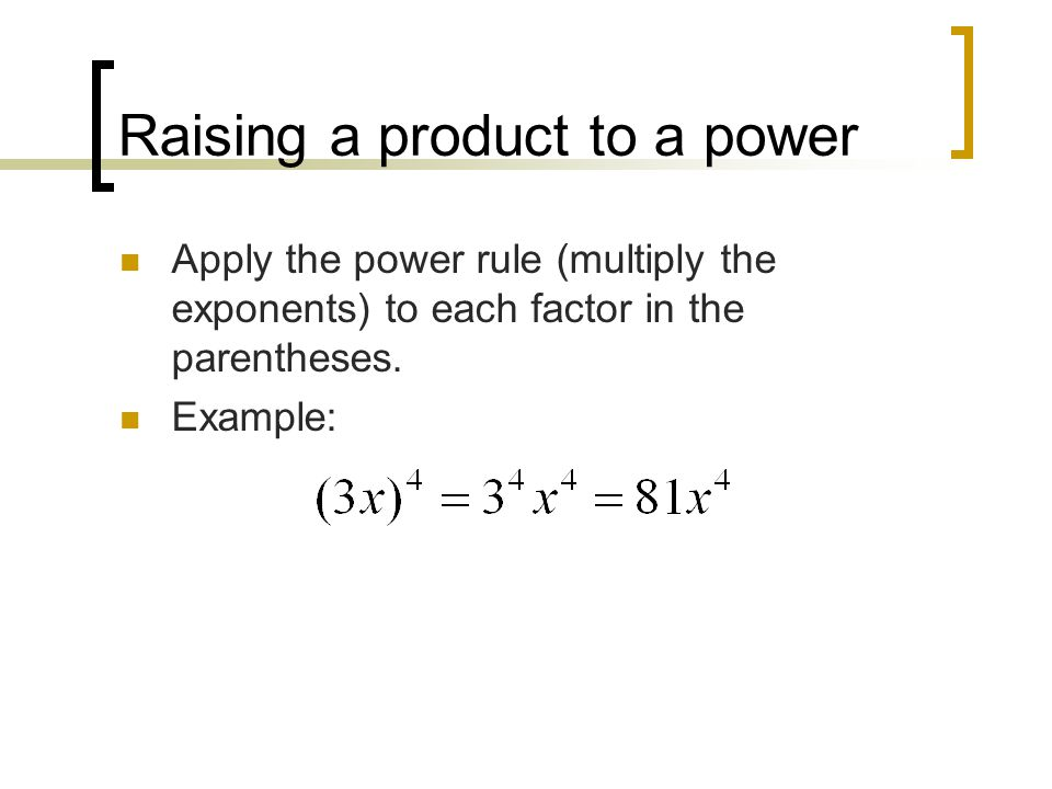 Raising a product to a power Apply the power rule (multiply the exponents) to each factor in the parentheses.