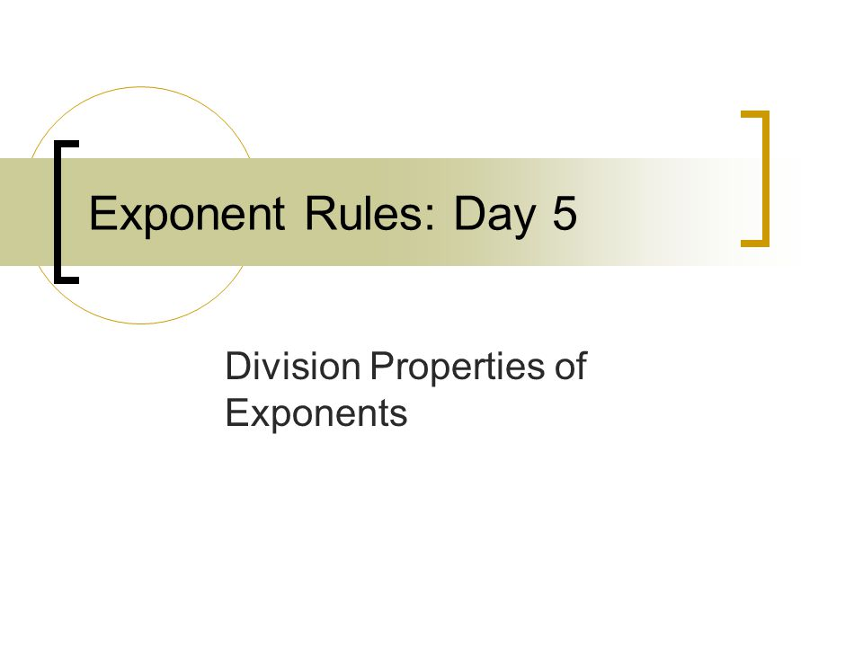 Exponent Rules: Day 5 Division Properties of Exponents