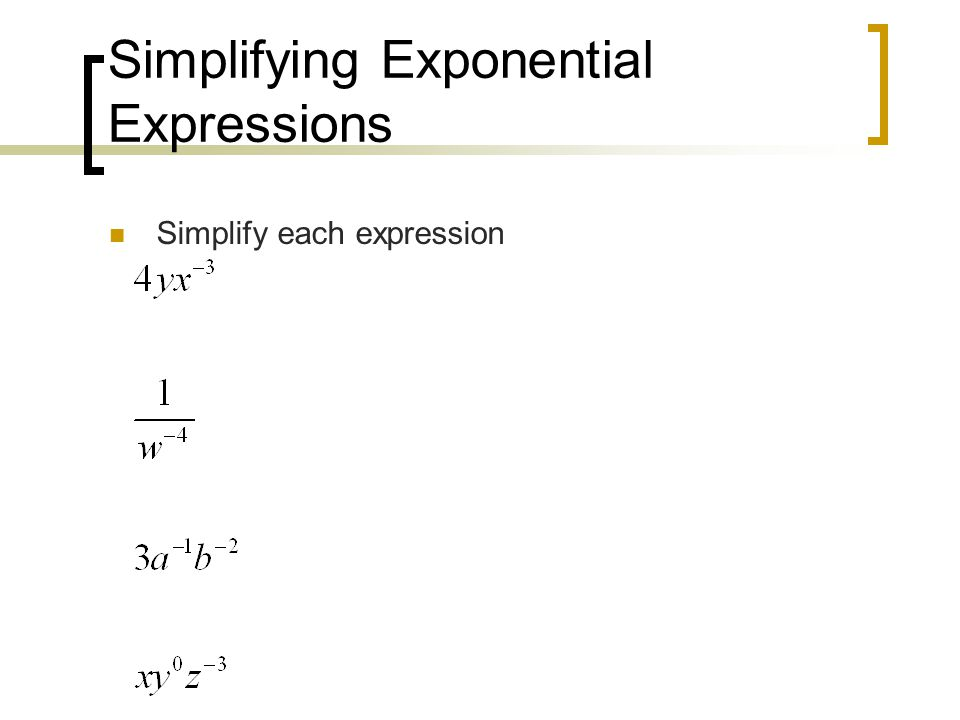 Simplifying Exponential Expressions Simplify each expression