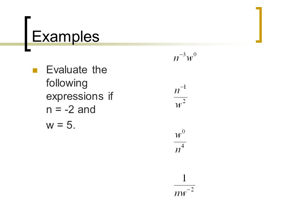Examples Evaluate the following expressions if n = -2 and w = 5.