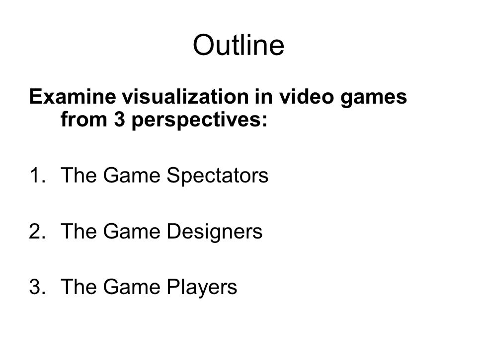 Video Game Visualization Craig Prince Outline Examine Visualization - Video game outline