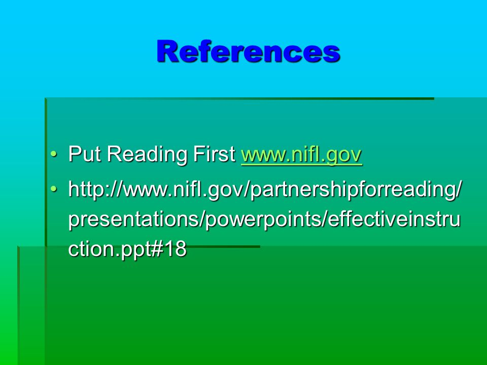 References Put Reading First   Reading First     presentations/powerpoints/effectiveinstru ction.ppt#18http://  presentations/powerpoints/effectiveinstru ction.ppt#18