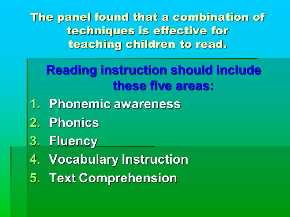 The panel found that a combination of techniques is effective for teaching children to read.