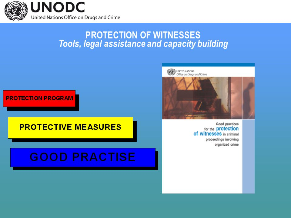 PROTECTION OF WITNESSES Tools, legal assistance and capacity building