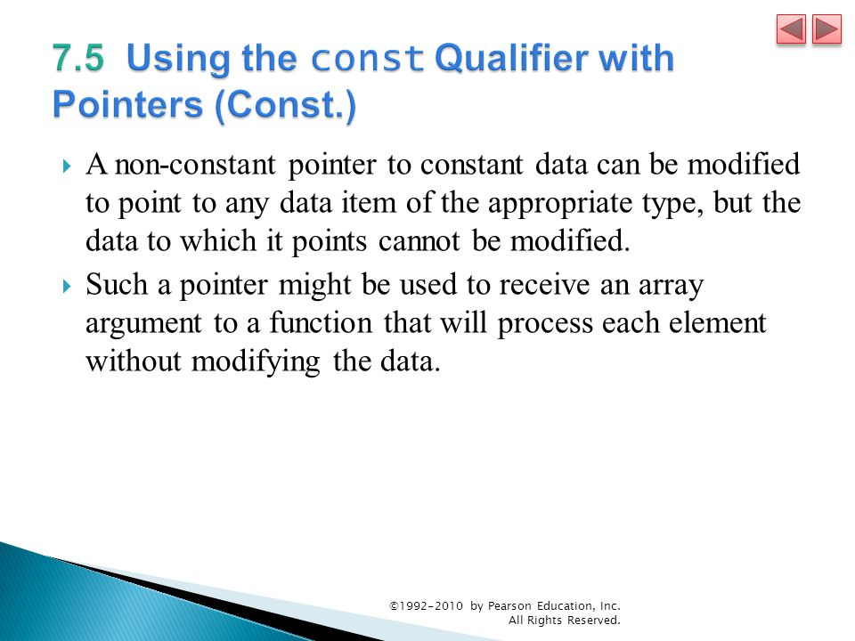  A non-constant pointer to constant data can be modified to point to any data item of the appropriate type, but the data to which it points cannot be modified.