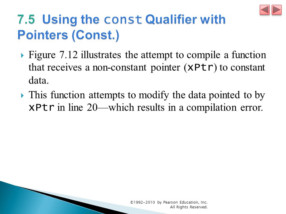  Figure 7.12 illustrates the attempt to compile a function that receives a non-constant pointer ( xPtr ) to constant data.
