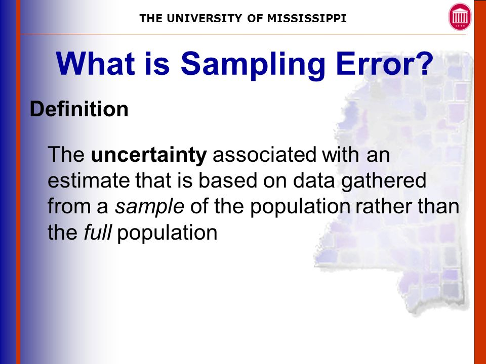 THE UNIVERSITY OF MISSISSIPPI The University of Mississippi Institute for Advanced Education in Geospatial Science What is Sampling Error.