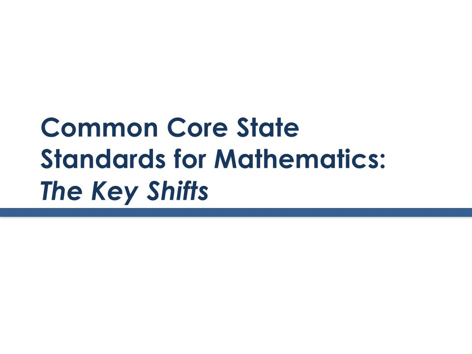 Common Core State Standards for Mathematics: The Key Shifts
