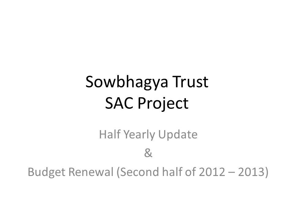 sowbhagya trust sac project half yearly update budget renewal