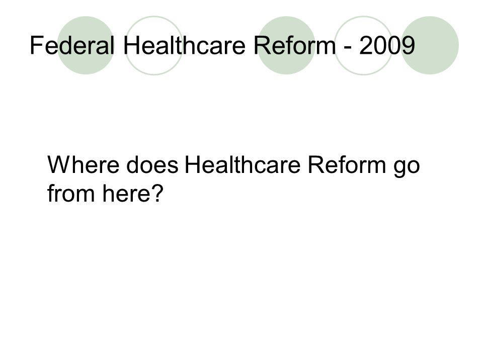 Federal Healthcare Reform Where does Healthcare Reform go from here