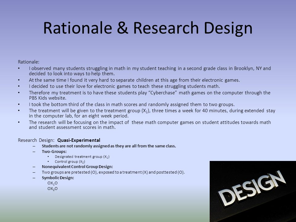Rationale & Research Design Rationale: I observed many students struggling in math in my student teaching in a second grade class in Brooklyn, NY and decided to look into ways to help them.