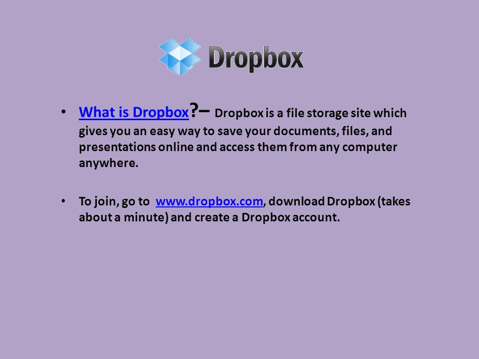 What is Dropbox ?– Dropbox is a file storage site which gives you an
