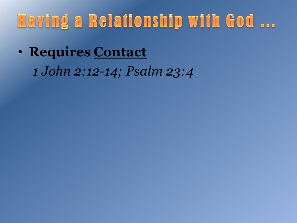 Requires Contact 1 John 2:12-14; Psalm 23:4
