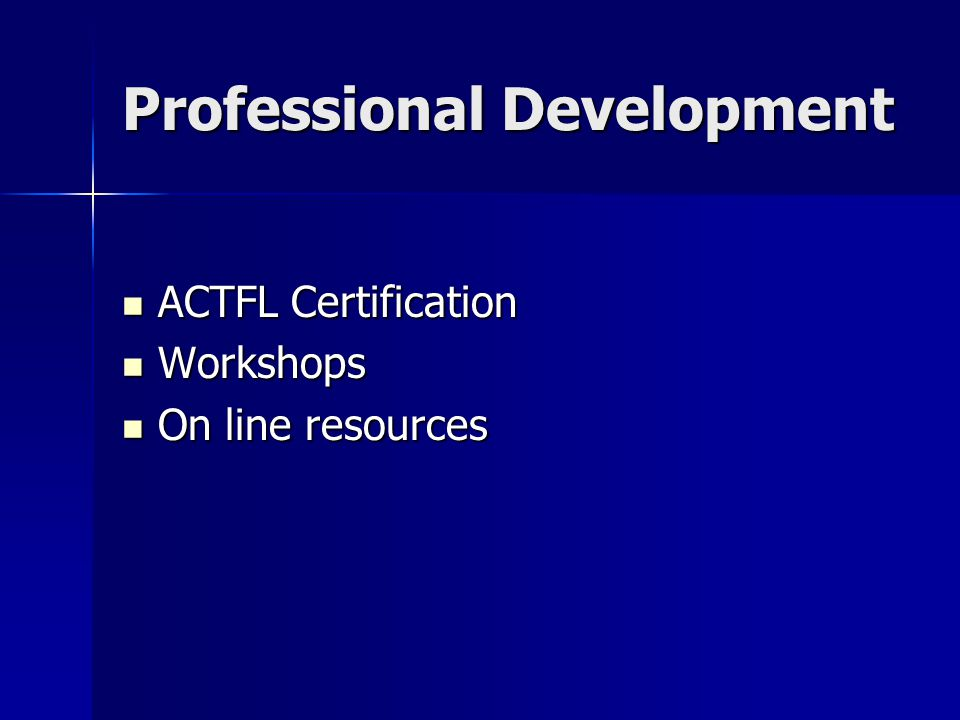 Professional Development ACTFL Certification ACTFL Certification Workshops Workshops On line resources On line resources