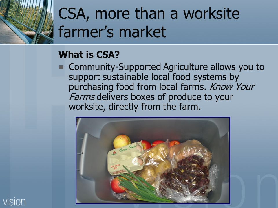 CSA, more than a worksite farmer's market What is CSA.