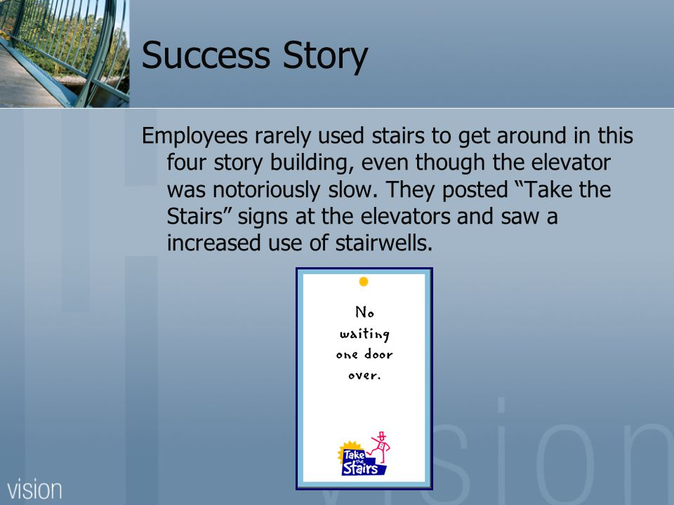 Success Story Employees rarely used stairs to get around in this four story building, even though the elevator was notoriously slow.