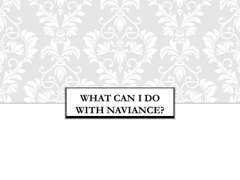WHAT CAN I DO WITH NAVIANCE