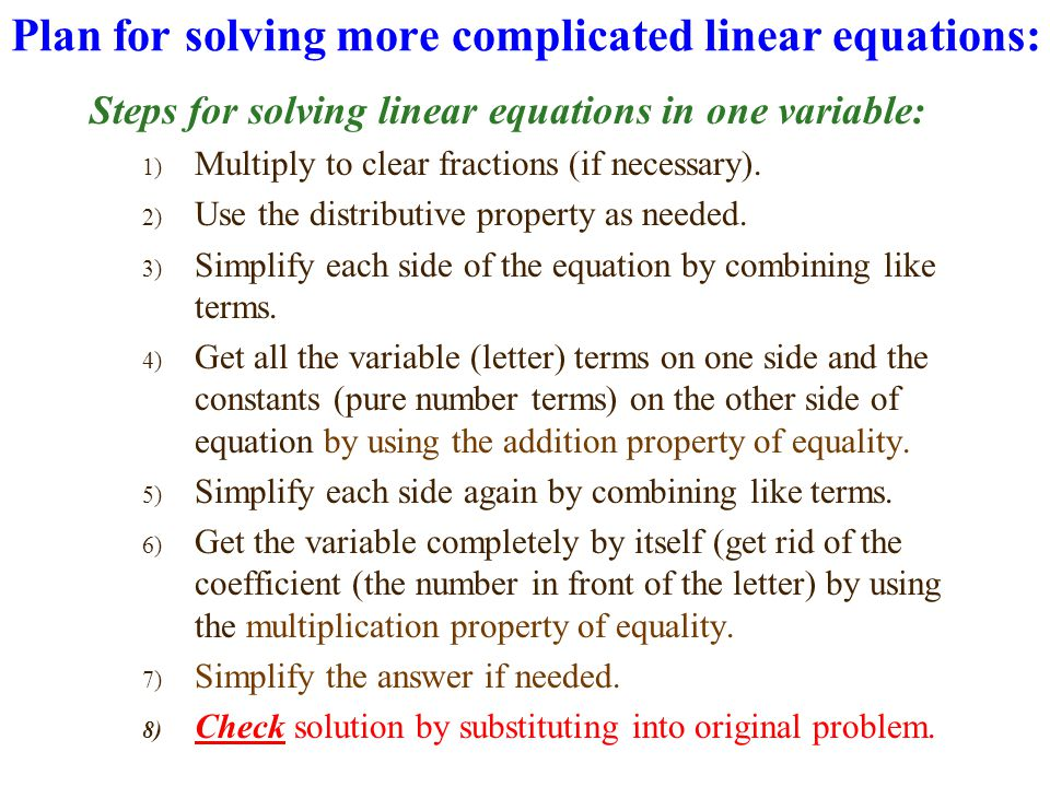 Plan for solving more complicated linear equations: Steps for solving linear equations in one variable: 1) Multiply to clear fractions (if necessary).