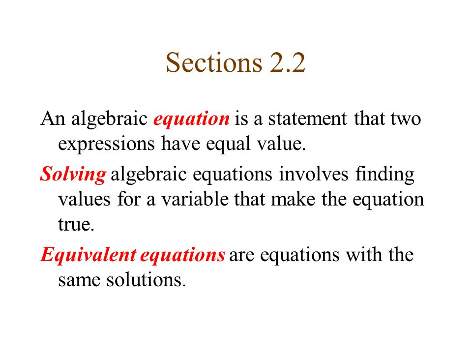 Sections 2.2 An algebraic equation is a statement that two expressions have equal value.