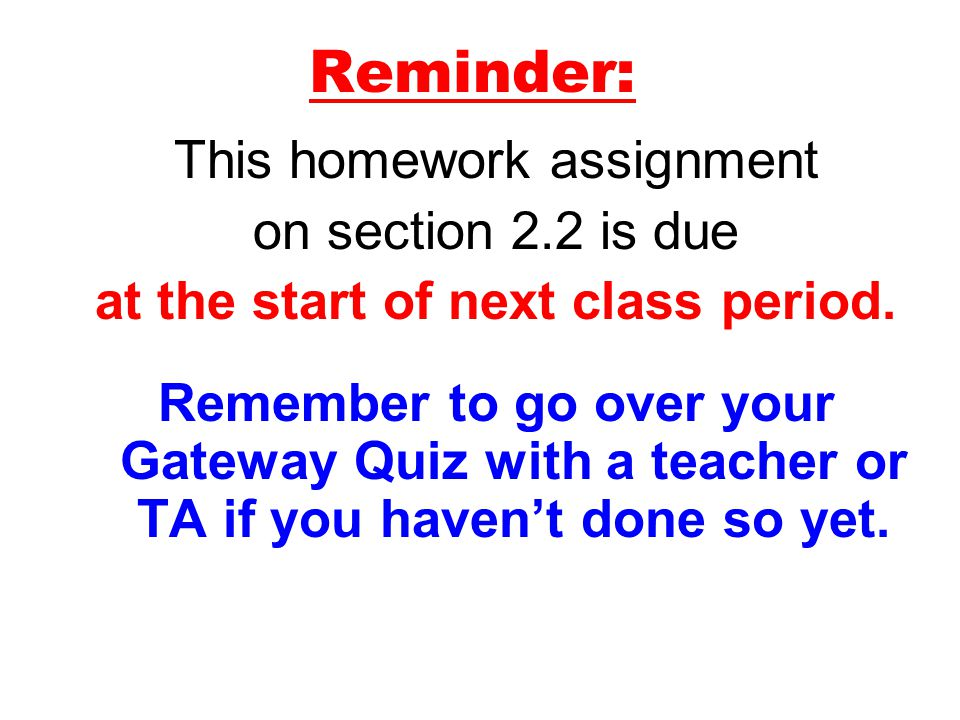 Reminder: This homework assignment on section 2.2 is due at the start of next class period.
