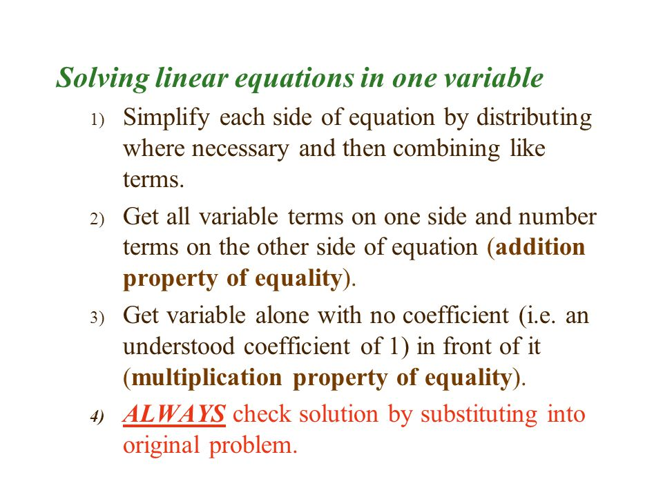 Solving linear equations in one variable 1) Simplify each side of equation by distributing where necessary and then combining like terms.