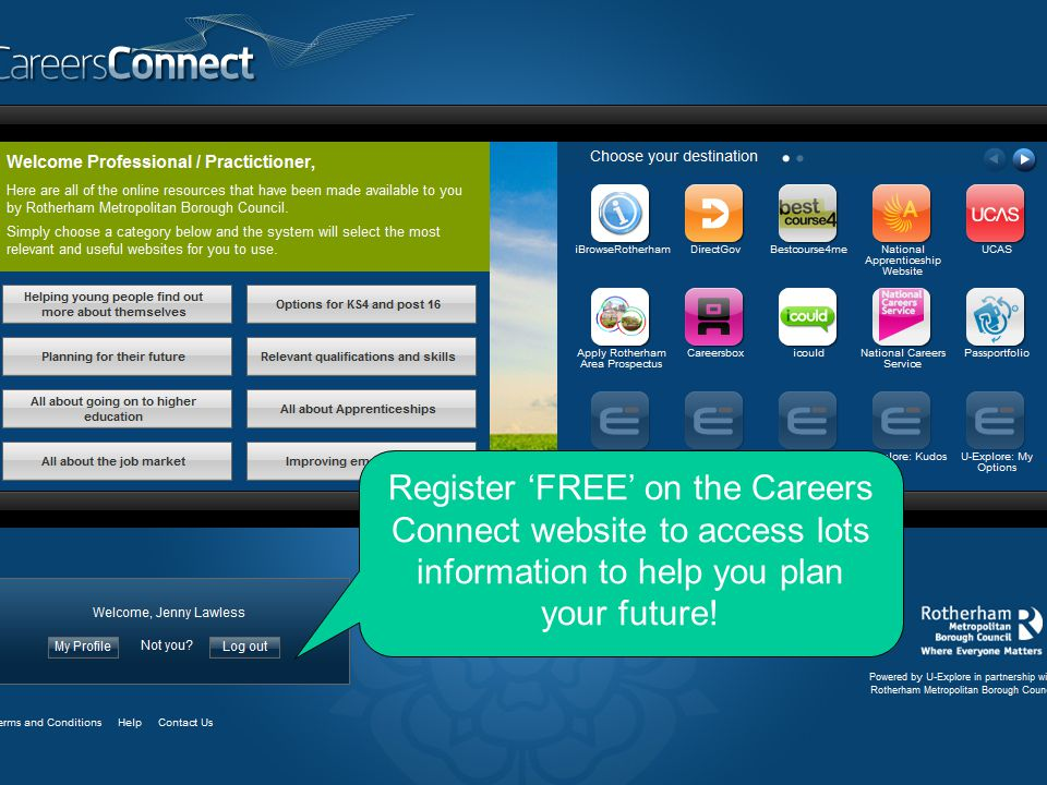 Register 'FREE' on the Careers Connect website to access lots information to help you plan your future!