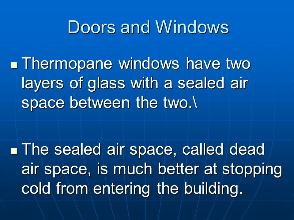 Doors and Windows A storm window or storm door is a frame with glass that provides an additional layer of protection against the cold with an air space between the original and the storm.