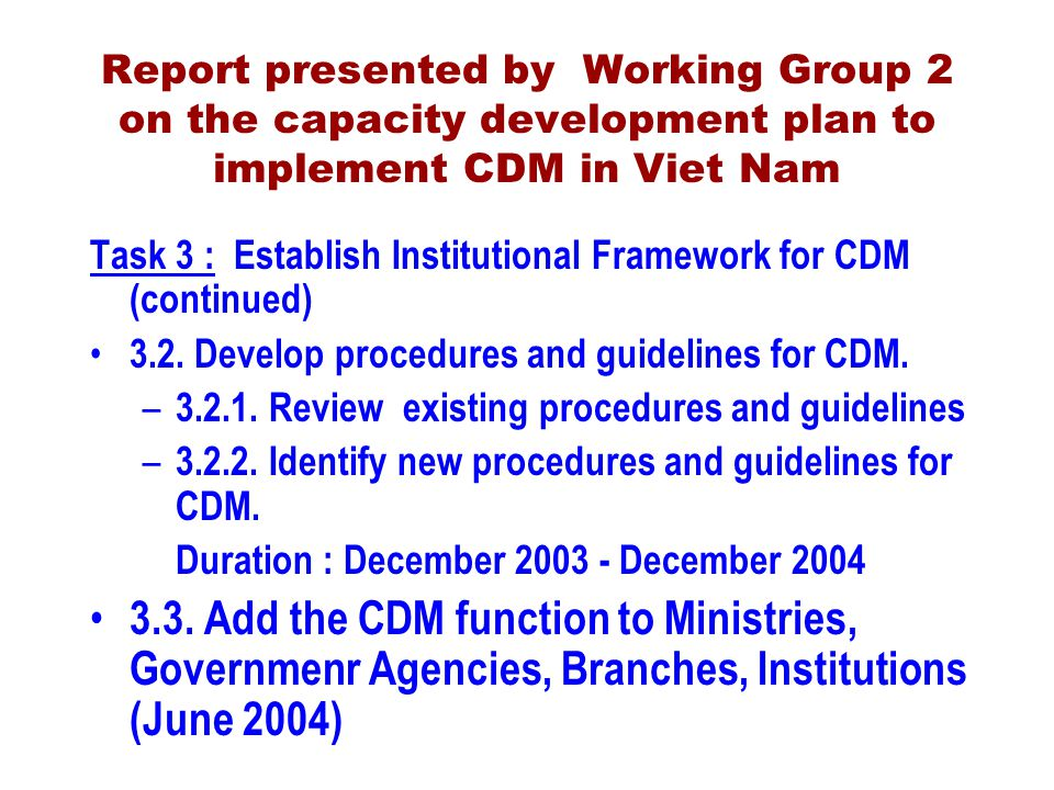 Report presented by Working Group 2 on the capacity development plan to implement CDM in Viet Nam Task 3 : Establish Institutional Framework for CDM (continued) 3.2.