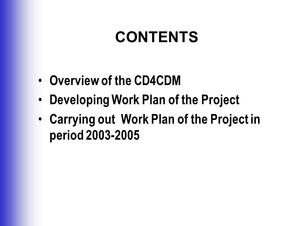 CONTENTS Overview of the CD4CDM Developing Work Plan of the Project Carrying out Work Plan of the Project in period